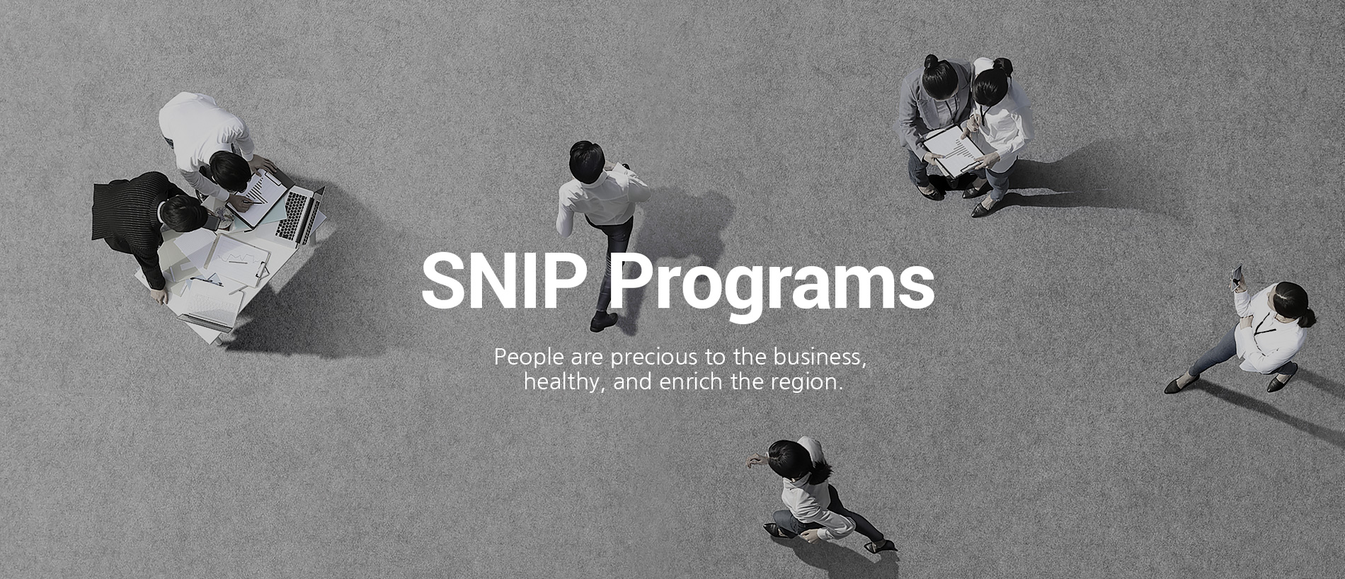 SNIP Programs People are precious to the business, healthy, and enrich the region.